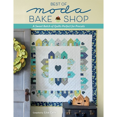 Best of Moda Bake Shop - A Sweet Batch of Quilts Perfect for Precuts
