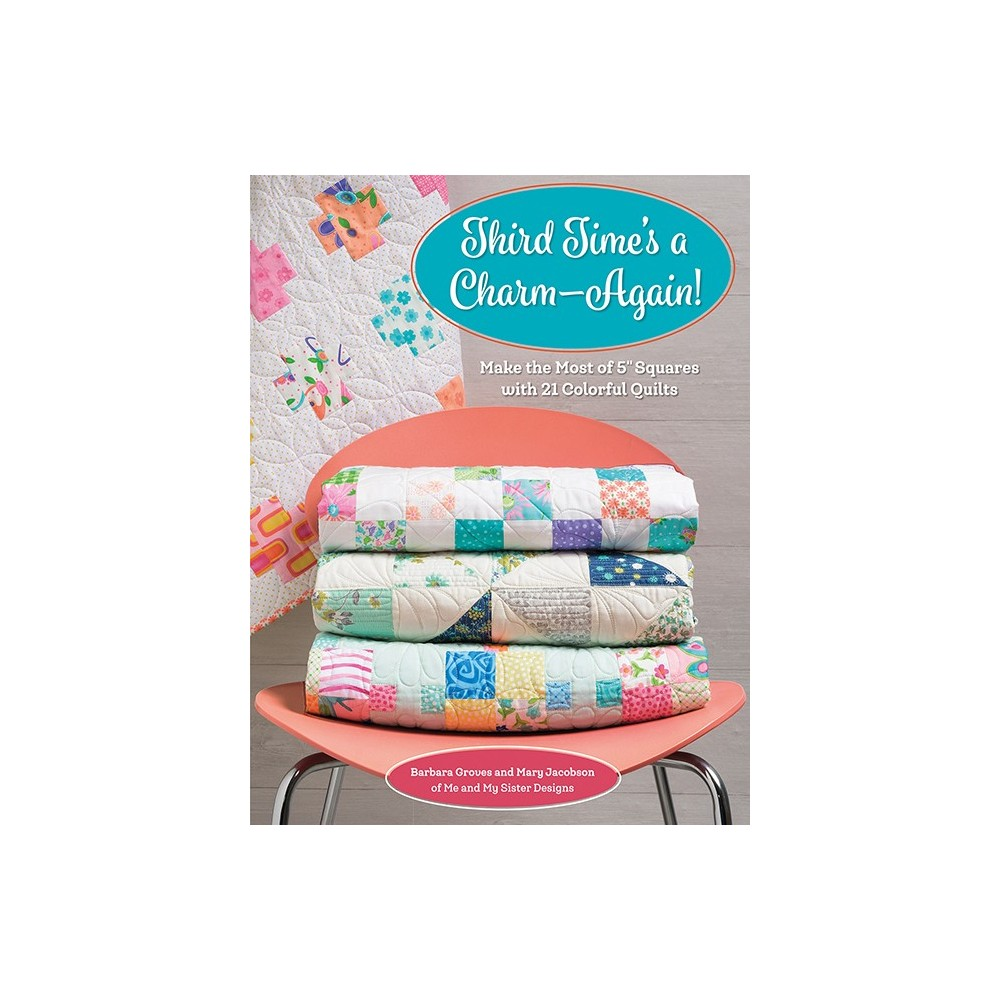 """Third time's a charm - Again! - Make the most of 5"""" squares with 21 colorful quilts"""
