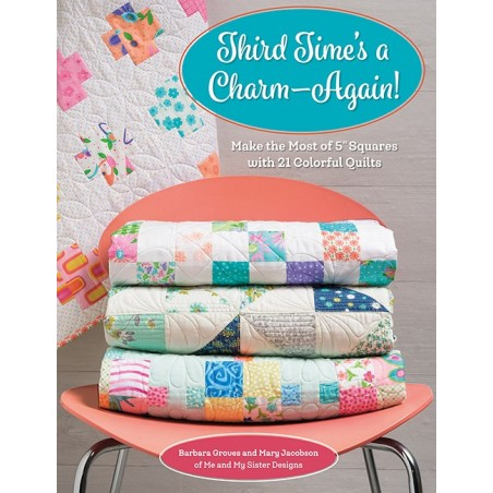 "Third time's a charm - Again! - Make the most of 5"" squares with 21 colorful quilts"
